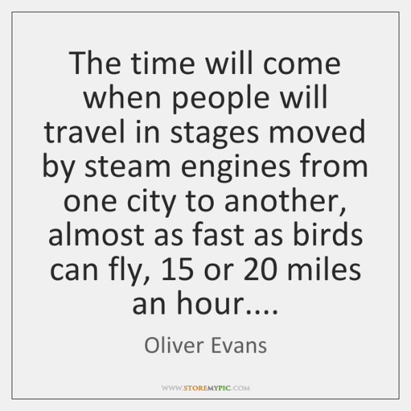 The time will come when people will travel in stages moved by ...