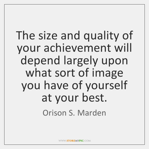 The size and quality of your achievement will depend largely upon what ...