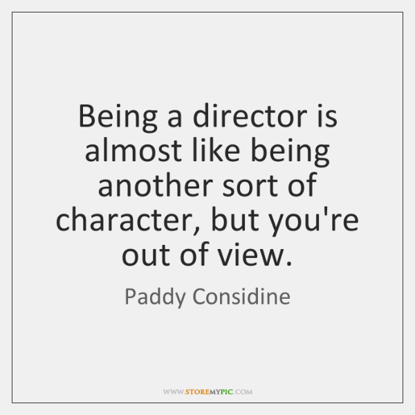 Being a director is almost like being another sort of character, but ...