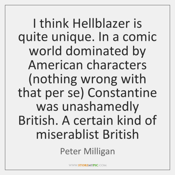 I think Hellblazer is quite unique. In a comic world dominated by ...