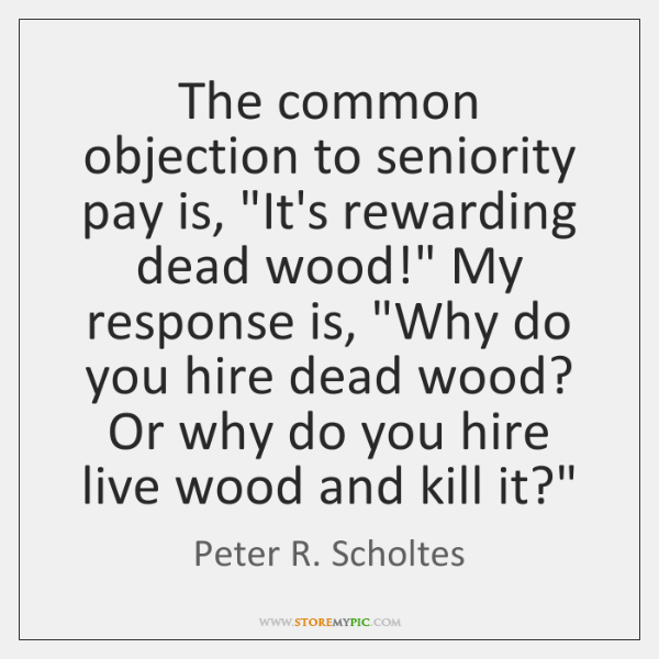 The common objection to seniority pay is,
