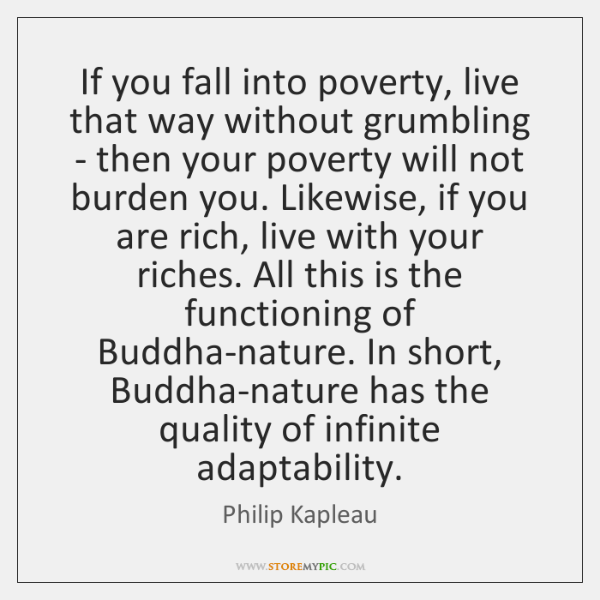 If you fall into poverty, live that way without grumbling - then ...