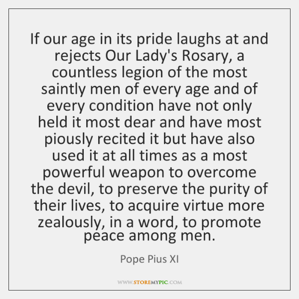 If our age in its pride laughs at and rejects Our Lady's ...