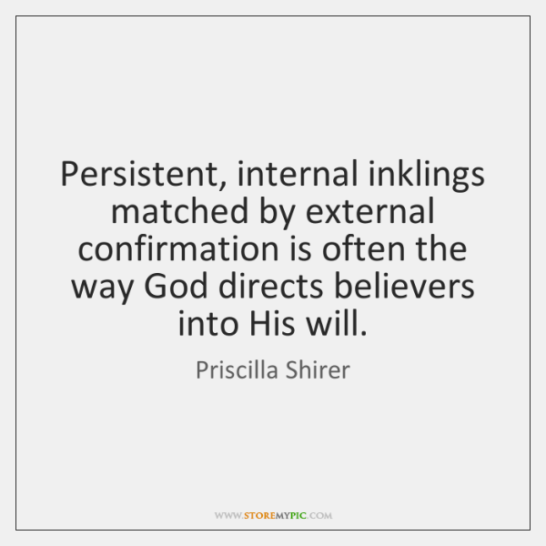 Persistent, internal inklings matched by external confirmation is often the way God ...