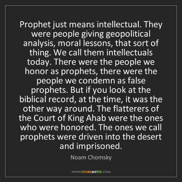 Noam Chomsky: Prophet just means intellectual. They were people giving...