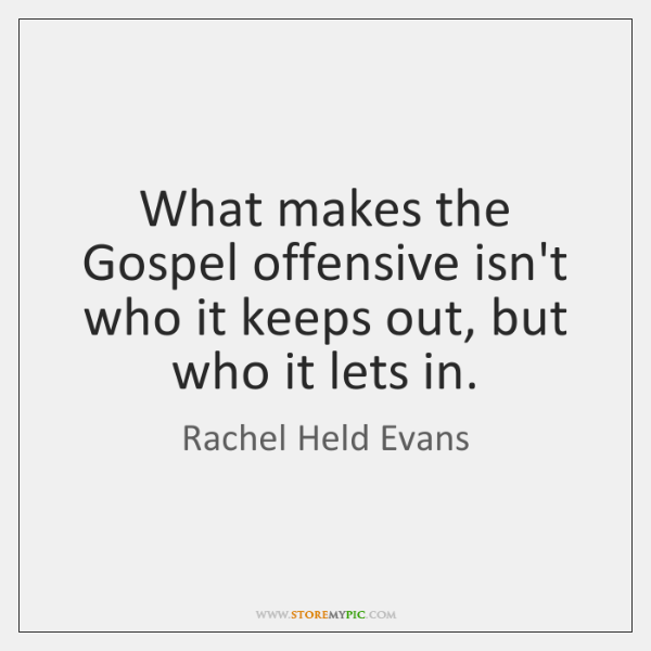 What makes the Gospel offensive isn't who it keeps out, but who ...