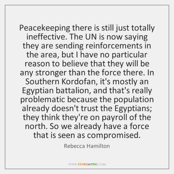Peacekeeping there is still just totally ineffective. The UN is now saying ...