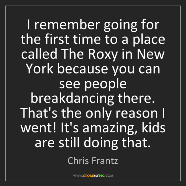 Chris Frantz: I remember going for the first time to a place called...