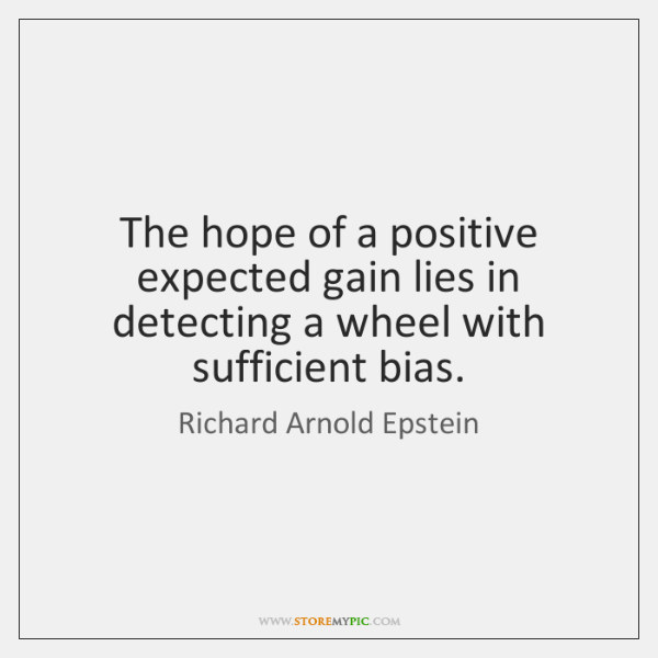 The hope of a positive expected gain lies in detecting a wheel ...