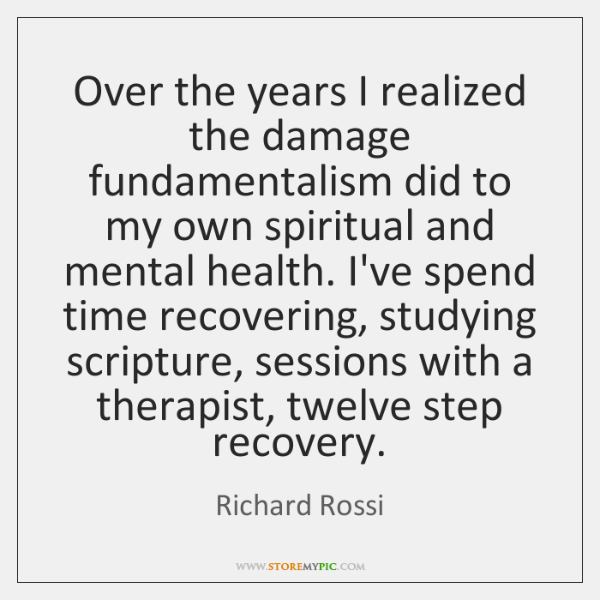 Over the years I realized the damage fundamentalism did to my own ...