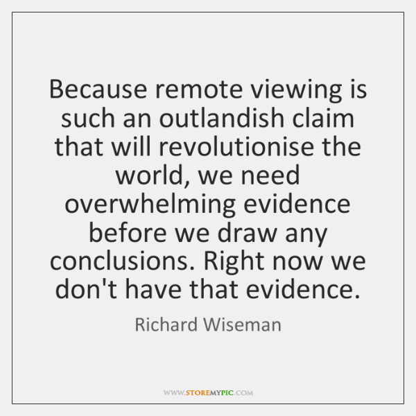 Because remote viewing is such an outlandish claim that will revolutionise the ...