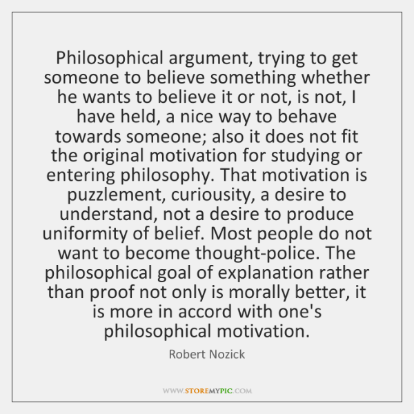 Philosophical argument, trying to get someone to believe something whether he wants ...