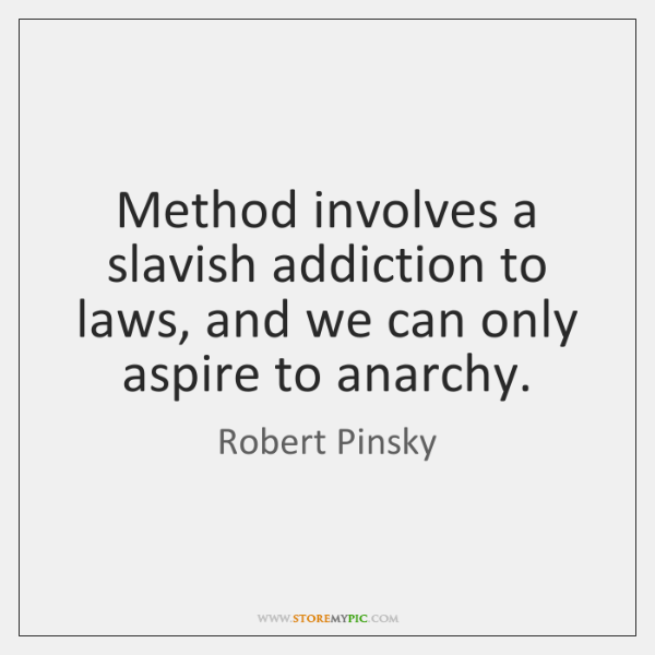 Method involves a slavish addiction to laws, and we can only aspire ...