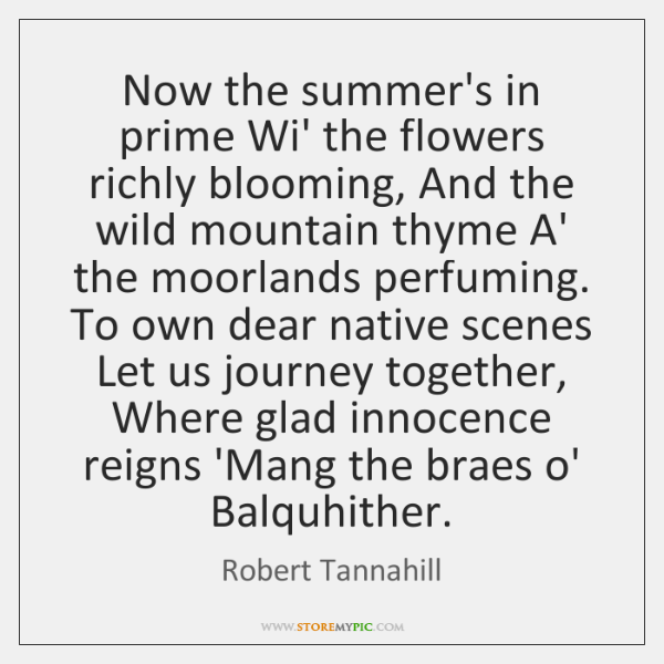 Now the summer's in prime Wi' the flowers richly blooming, And the ...