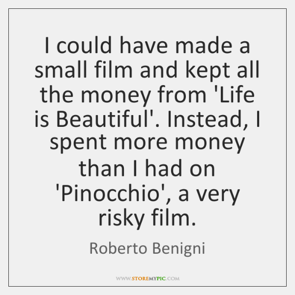 I could have made a small film and kept all the money ...