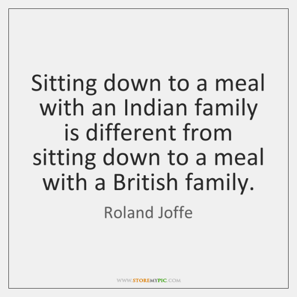 Sitting down to a meal with an Indian family is different from ...