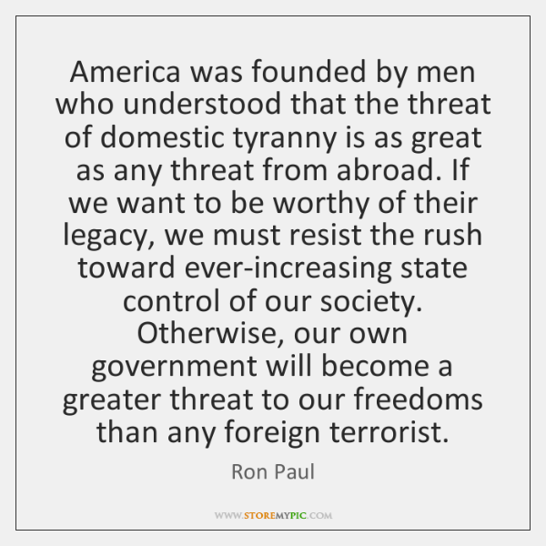 America was founded by men who understood that the threat of domestic ...