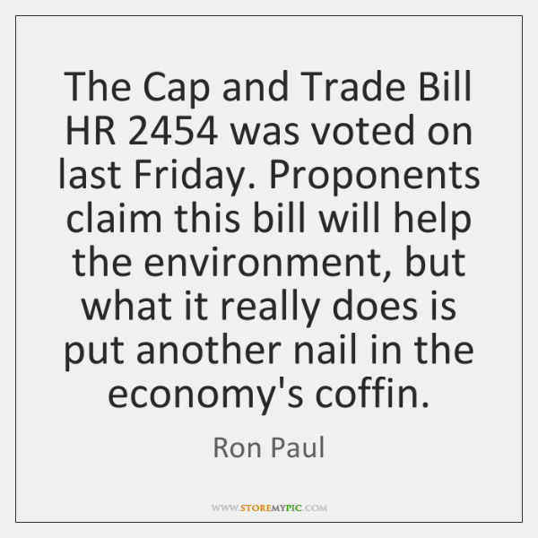 The Cap and Trade Bill HR 2454 was voted on last Friday. Proponents ...