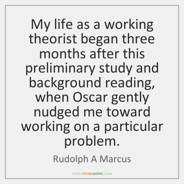 My life as a working theorist began three months after this preliminary ...
