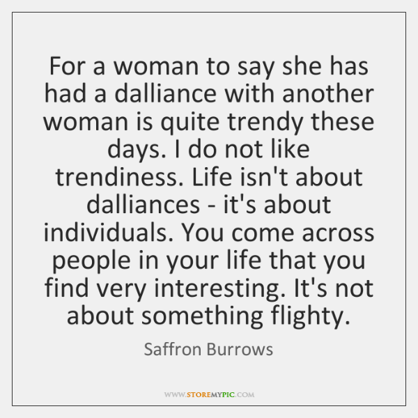 For a woman to say she has had a dalliance with another ...