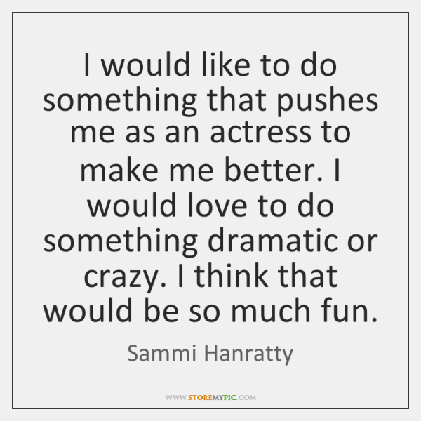 I would like to do something that pushes me as an actress ...