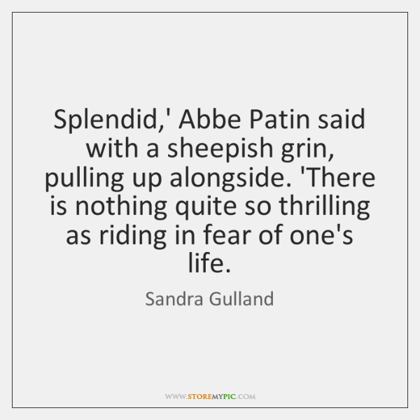 Splendid,' Abbe Patin said with a sheepish grin, pulling up alongside. ...