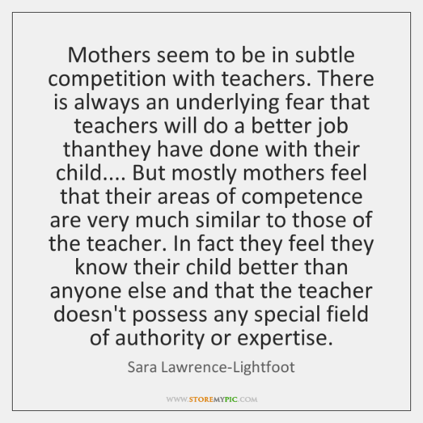 Mothers seem to be in subtle competition with teachers. There is always ...