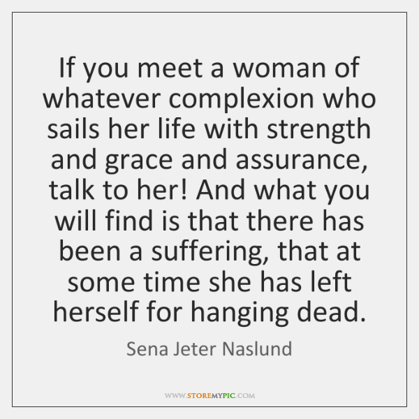If you meet a woman of whatever complexion who sails her life ...