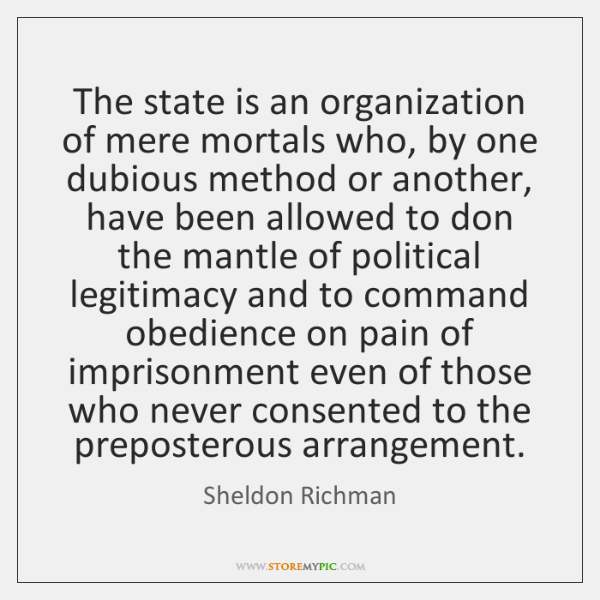 The state is an organization of mere mortals who, by one dubious ...