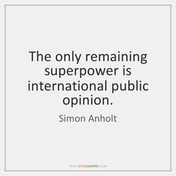 The only remaining superpower is international public opinion.
