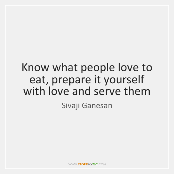 Know what people love to eat, prepare it yourself with love and ...