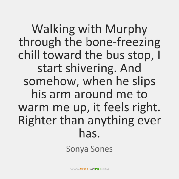 Walking with Murphy through the bone-freezing chill toward the bus stop, I ...