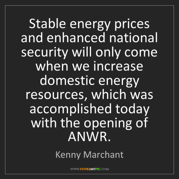 Kenny Marchant: Stable energy prices and enhanced national security will...