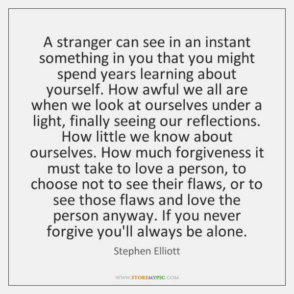 A stranger can see in an instant something in you that you ...