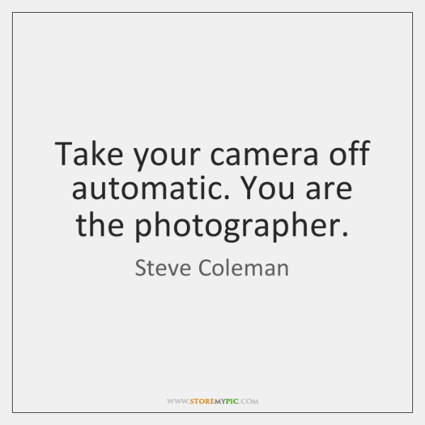 Take your camera off automatic. You are the photographer.