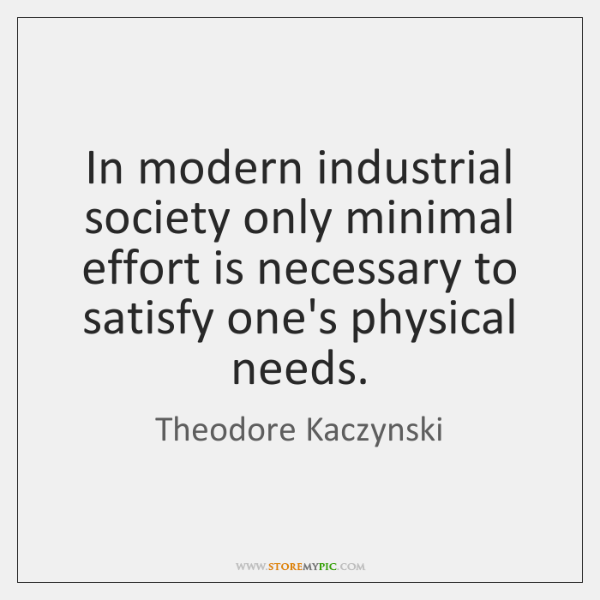 In modern industrial society only minimal effort is necessary to satisfy one's ...