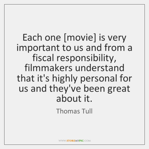 Each one [movie] is very important to us and from a fiscal ...