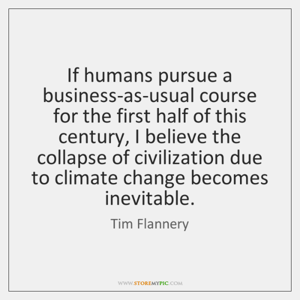 If humans pursue a business-as-usual course for the first half of this ...
