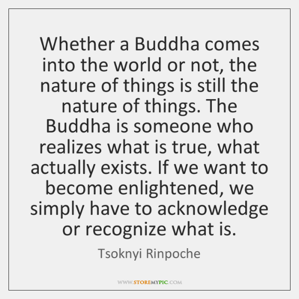 Whether a Buddha comes into the world or not, the nature of ...