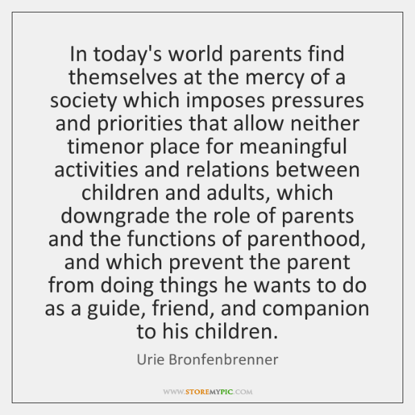 In today's world parents find themselves at the mercy of a society ...