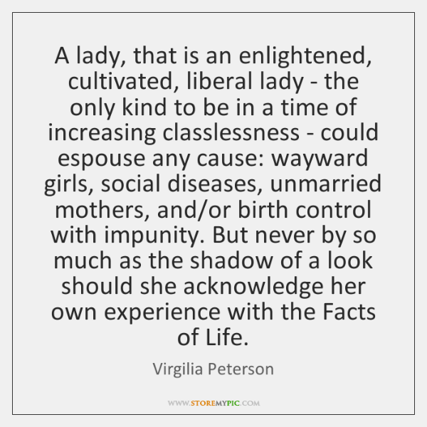 A lady, that is an enlightened, cultivated, liberal lady - the only ...