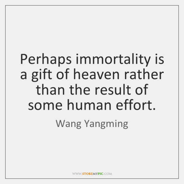 Perhaps immortality is a gift of heaven rather than the result of ...