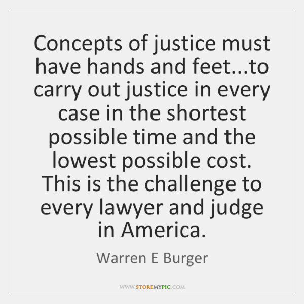 Concepts of justice must have hands and feet...to carry out justice ...