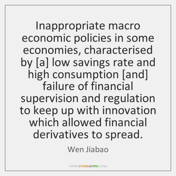 Inappropriate macro economic policies in some economies, characterised by [a] low savings ...