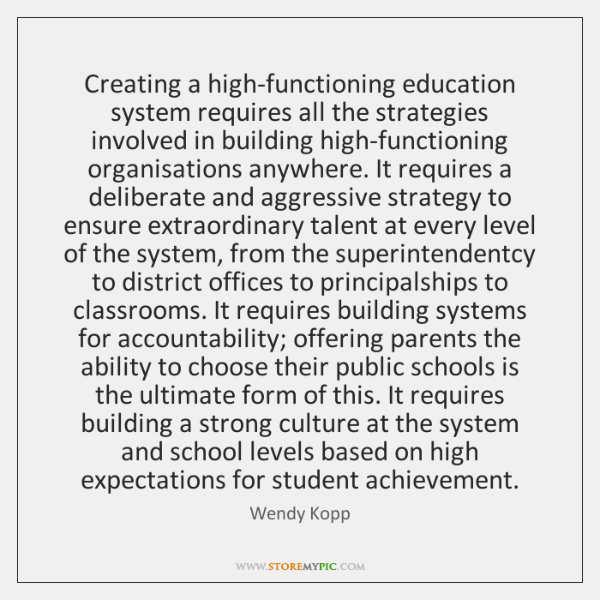 Creating a high-functioning education system requires all the strategies involved in building ...