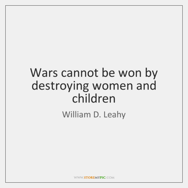 Wars cannot be won by destroying women and children