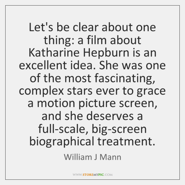 Let's be clear about one thing: a film about Katharine Hepburn is ...