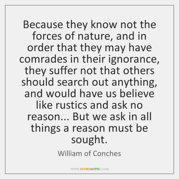 Because they know not the forces of nature, and in order that ...