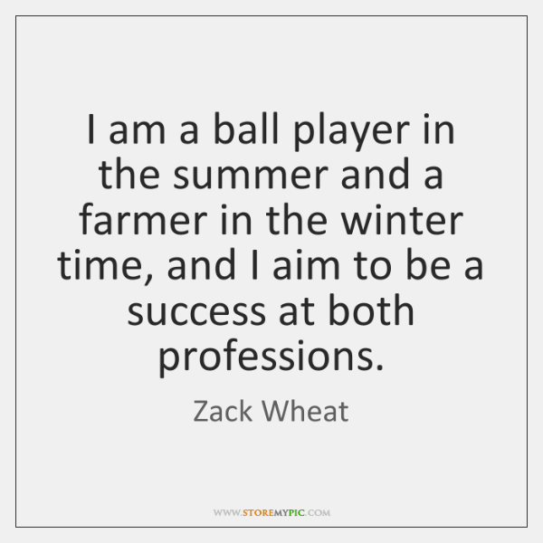 I am a ball player in the summer and a farmer in ...
