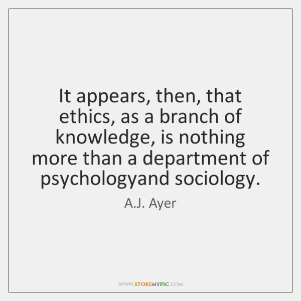 It appears, then, that ethics, as a branch of knowledge, is nothing ...
